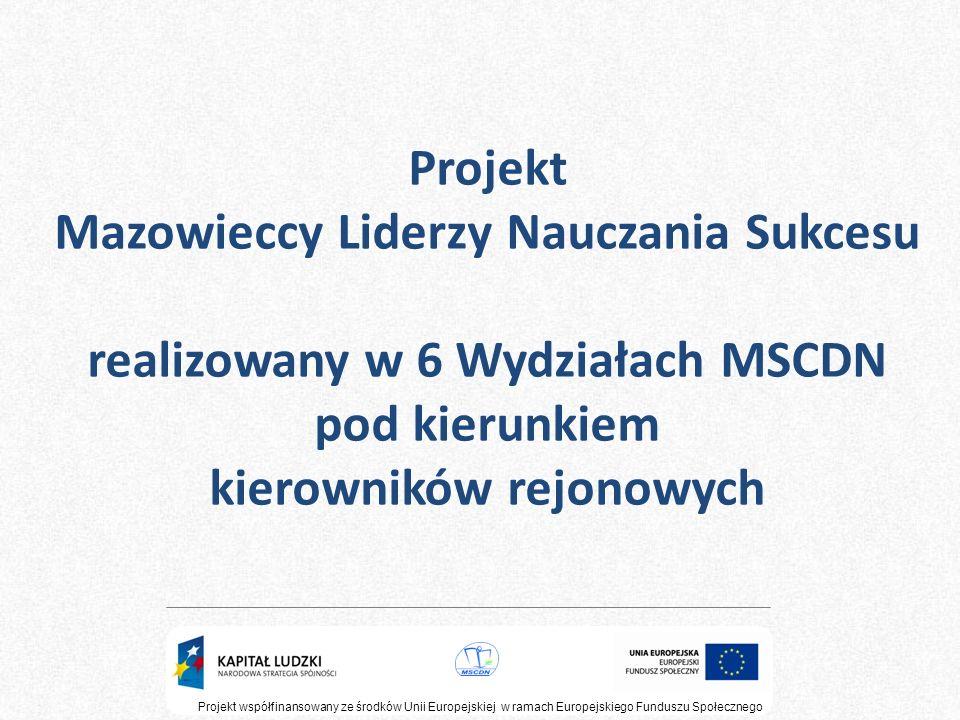 Projekt Mazowieccy Liderzy Nauczania Sukcesu realizowany w 6 Wydziałach MSCDN pod kierunkiem kierowników rejonowych