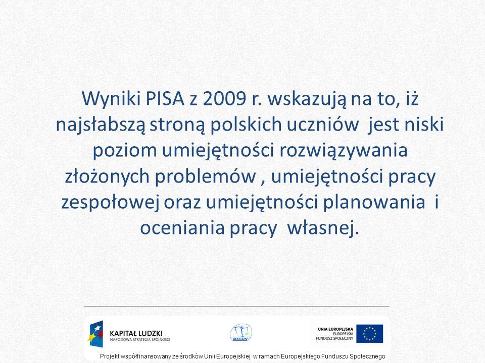 Wyniki PISA z 2009 r. wskazują na to, iż najsłabszą stroną polskich uczniów jest niski poziom umiejętności rozwiązywania złożonych problemów , umiejętności pracy zespołowej oraz umiejętności planowania i oceniania pracy własnej.