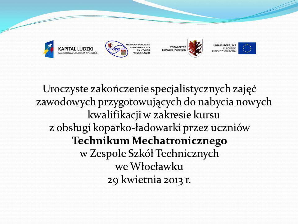 Uroczyste zakończenie specjalistycznych zajęć zawodowych przygotowujących do nabycia nowych kwalifikacji w zakresie kursu z obsługi koparko-ładowarki przez uczniów Technikum Mechatronicznego w Zespole Szkół Technicznych we Włocławku 29 kwietnia 2013 r.