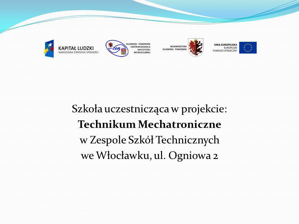 Szkoła uczestnicząca w projekcie: Technikum Mechatroniczne w Zespole Szkół Technicznych we Włocławku, ul.