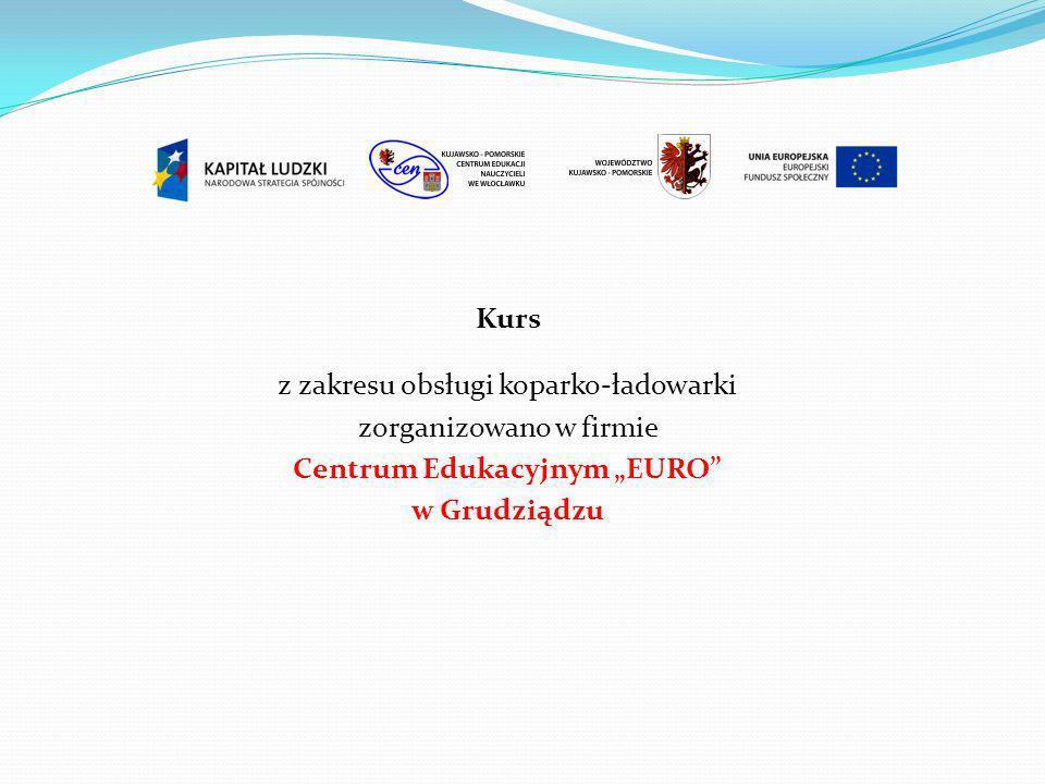 """Kurs z zakresu obsługi koparko-ładowarki zorganizowano w firmie Centrum Edukacyjnym """"EURO w Grudziądzu"""