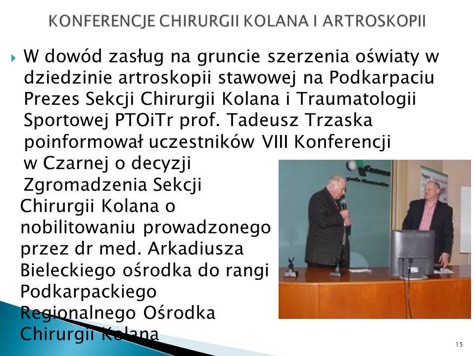 W dowód zasług na gruncie szerzenia oświaty w dziedzinie artroskopii stawowej na Podkarpaciu Prezes Sekcji Chirurgii Kolana i Traumatologii Sportowej PTOiTr prof. Tadeusz Trzaska poinformował uczestników VIII Konferencji w Czarnej o decyzji