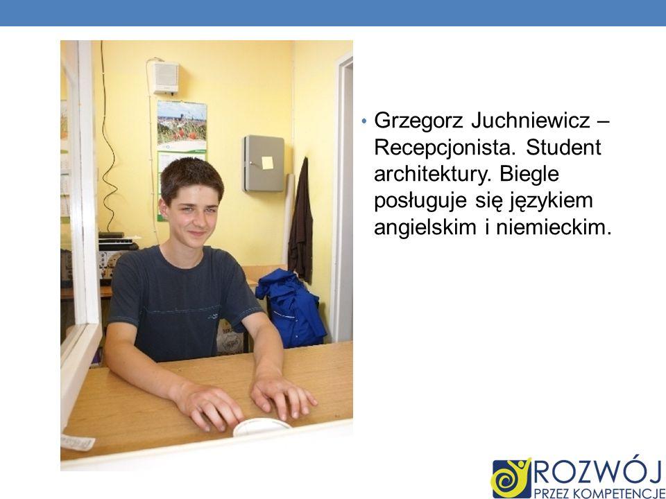 Grzegorz Juchniewicz – Recepcjonista. Student architektury