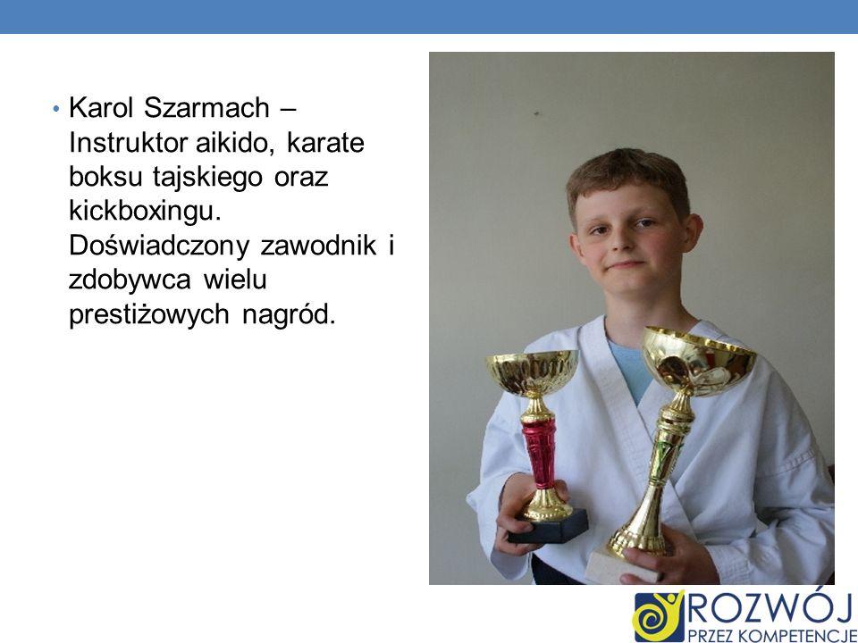 Karol Szarmach – Instruktor aikido, karate boksu tajskiego oraz kickboxingu.