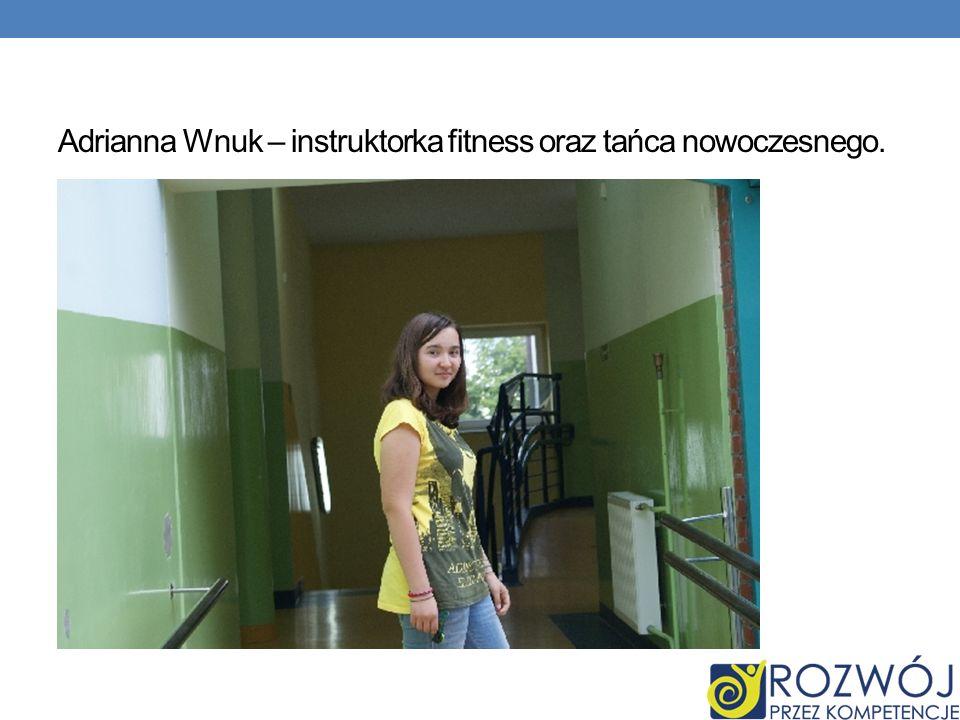 Adrianna Wnuk – instruktorka fitness oraz tańca nowoczesnego.