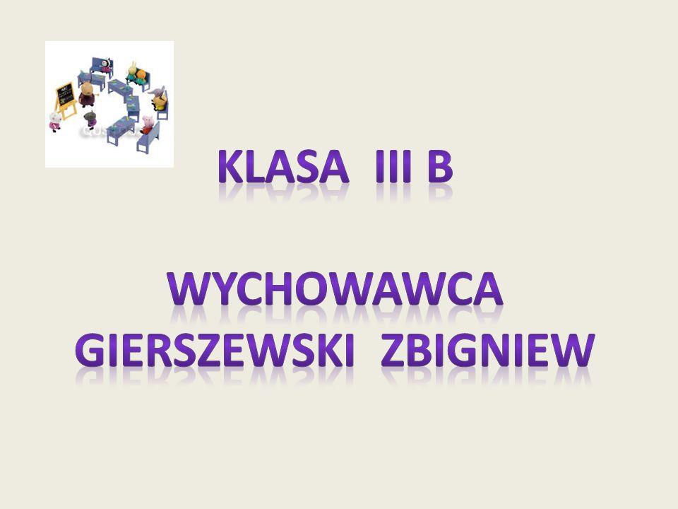Klasa IiI b Wychowawca Gierszewski Zbigniew