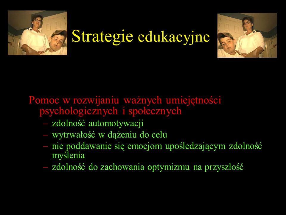 Strategie edukacyjne Pomoc w rozwijaniu ważnych umiejętności psychologicznych i społecznych. zdolność automotywacji.