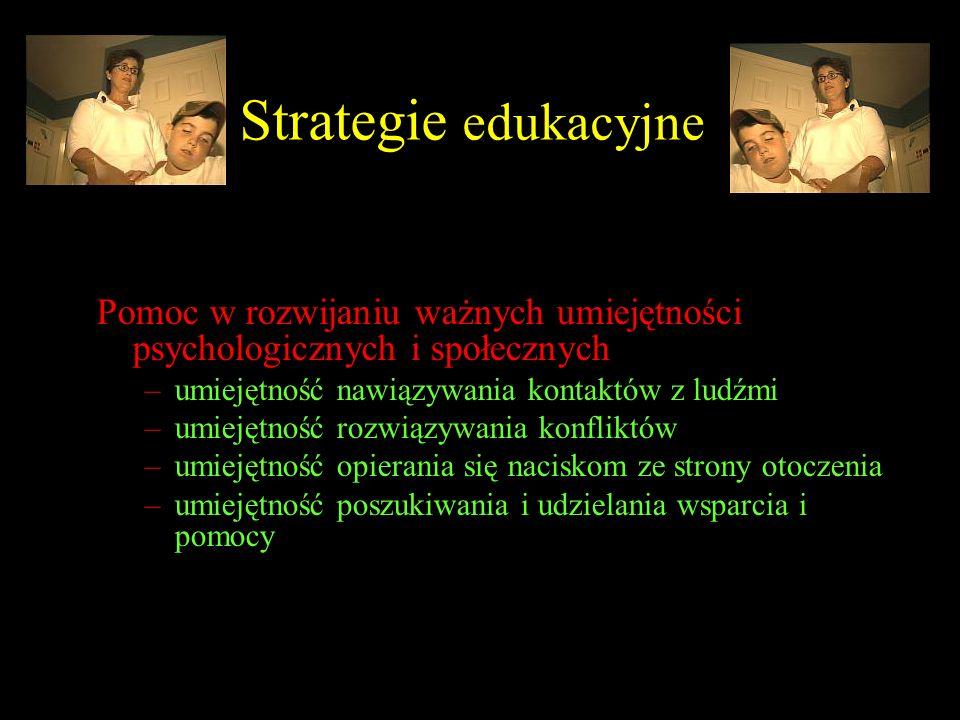 Strategie edukacyjne Pomoc w rozwijaniu ważnych umiejętności psychologicznych i społecznych. umiejętność nawiązywania kontaktów z ludźmi.