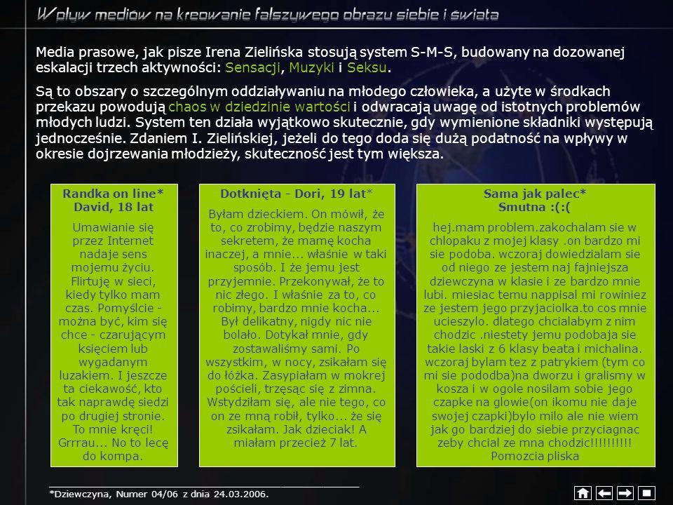 Media prasowe, jak pisze Irena Zielińska stosują system S-M-S, budowany na dozowanej eskalacji trzech aktywności: Sensacji, Muzyki i Seksu.