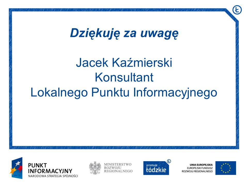 Dziękuję za uwagę Jacek Kaźmierski Konsultant Lokalnego Punktu Informacyjnego