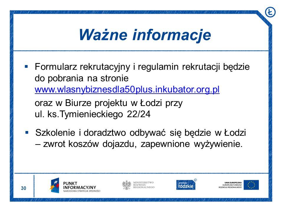 Ważne informacje Formularz rekrutacyjny i regulamin rekrutacji będzie do pobrania na stronie www.wlasnybiznesdla50plus.inkubator.org.pl.
