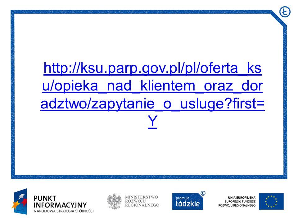 http://ksu.parp.gov.pl/pl/oferta_ksu/opieka_nad_klientem_oraz_doradztwo/zapytanie_o_usluge first=Y