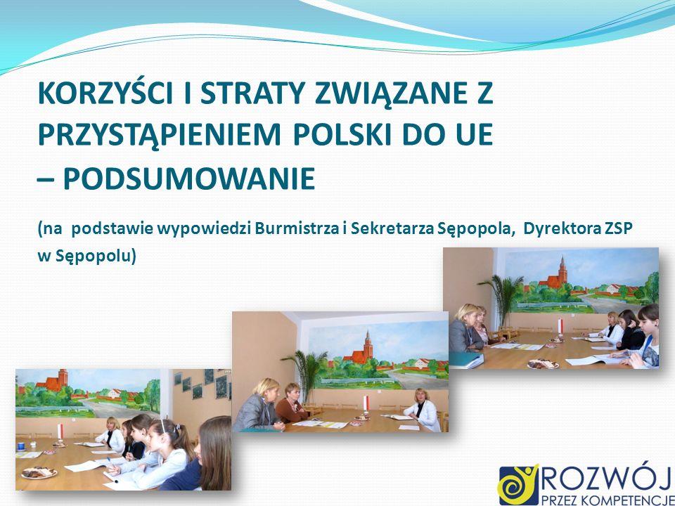 KORZYŚCI I STRATY ZWIĄZANE Z PRZYSTĄPIENIEM POLSKI DO UE – PODSUMOWANIE (na podstawie wypowiedzi Burmistrza i Sekretarza Sępopola, Dyrektora ZSP w Sępopolu)