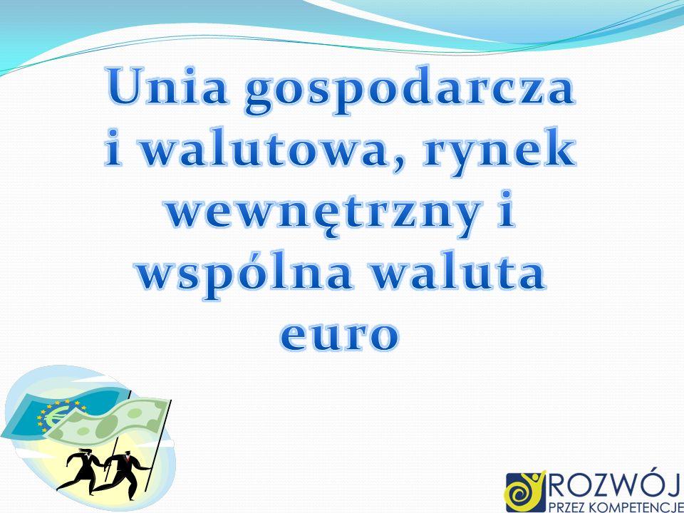 Unia gospodarcza i walutowa, rynek wewnętrzny i wspólna waluta euro