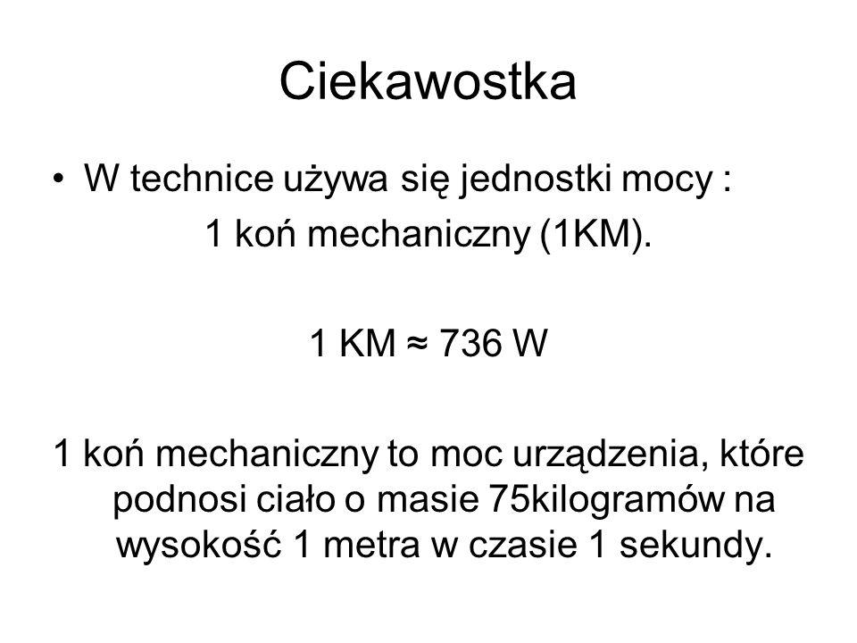Ciekawostka W technice używa się jednostki mocy :