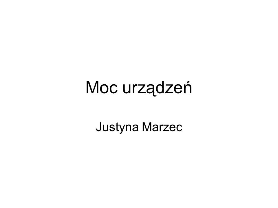 Moc urządzeń Justyna Marzec