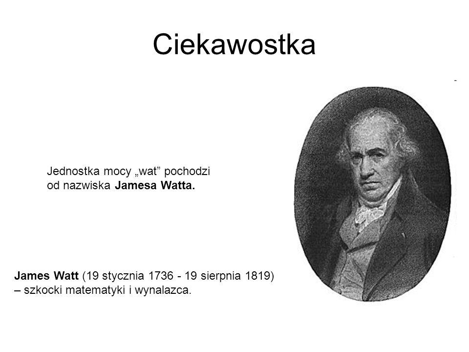 """Ciekawostka Jednostka mocy """"wat pochodzi od nazwiska Jamesa Watta."""
