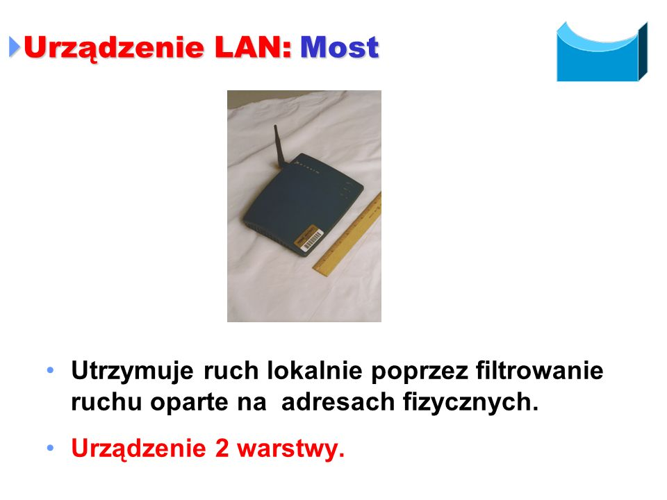 Urządzenie LAN: MostUtrzymuje ruch lokalnie poprzez filtrowanie ruchu oparte na adresach fizycznych.
