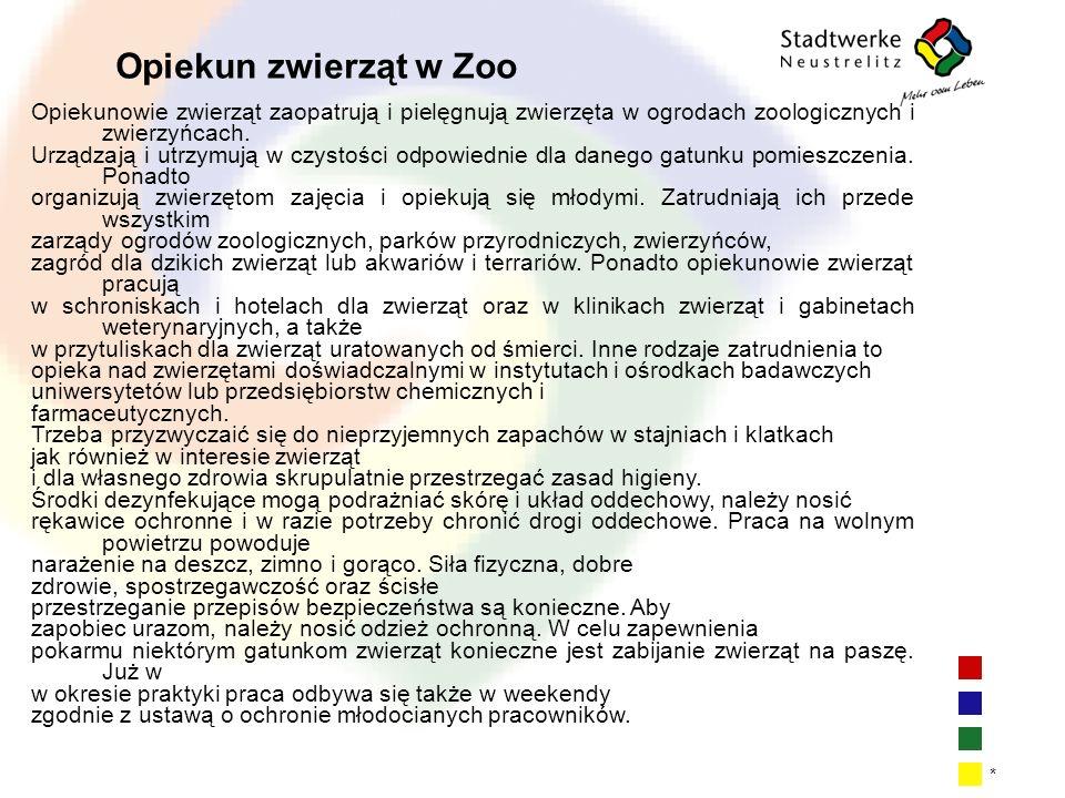 Opiekun zwierząt w Zoo Opiekunowie zwierząt zaopatrują i pielęgnują zwierzęta w ogrodach zoologicznych i zwierzyńcach.