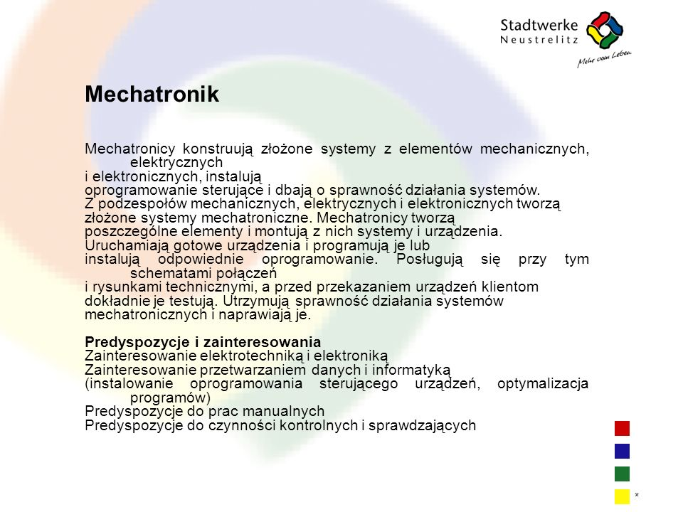 Mechatronik Mechatronicy konstruują złożone systemy z elementów mechanicznych, elektrycznych. i elektronicznych, instalują.