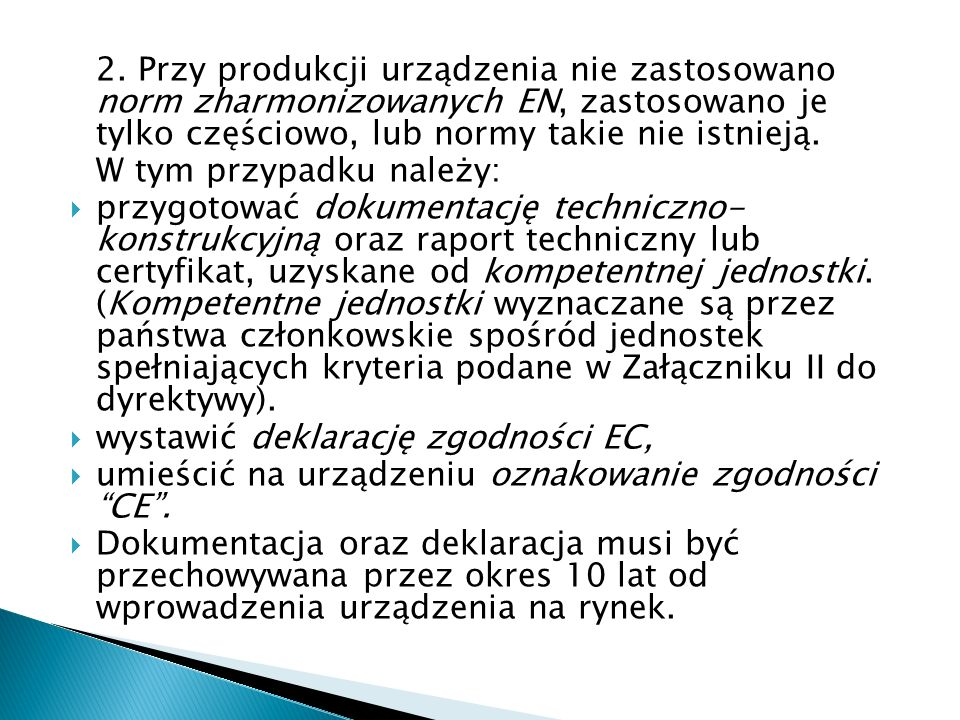 2. Przy produkcji urządzenia nie zastosowano norm zharmonizowanych EN, zastosowano je tylko częściowo, lub normy takie nie istnieją.
