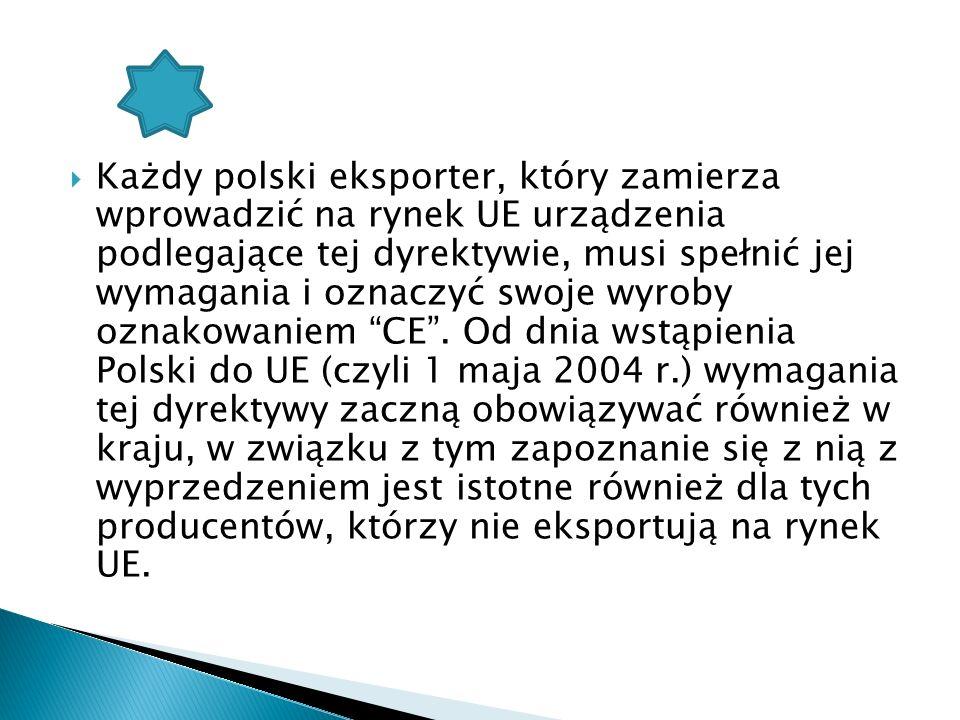 Każdy polski eksporter, który zamierza wprowadzić na rynek UE urządzenia podlegające tej dyrektywie, musi spełnić jej wymagania i oznaczyć swoje wyroby oznakowaniem CE .