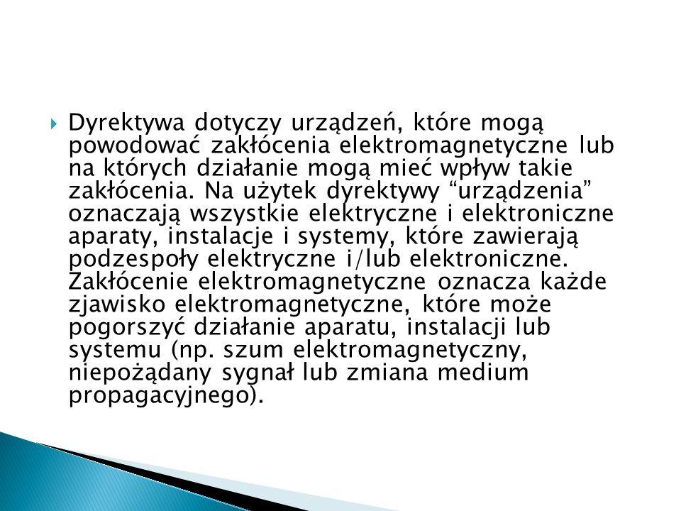 Dyrektywa dotyczy urządzeń, które mogą powodować zakłócenia elektromagnetyczne lub na których działanie mogą mieć wpływ takie zakłócenia.