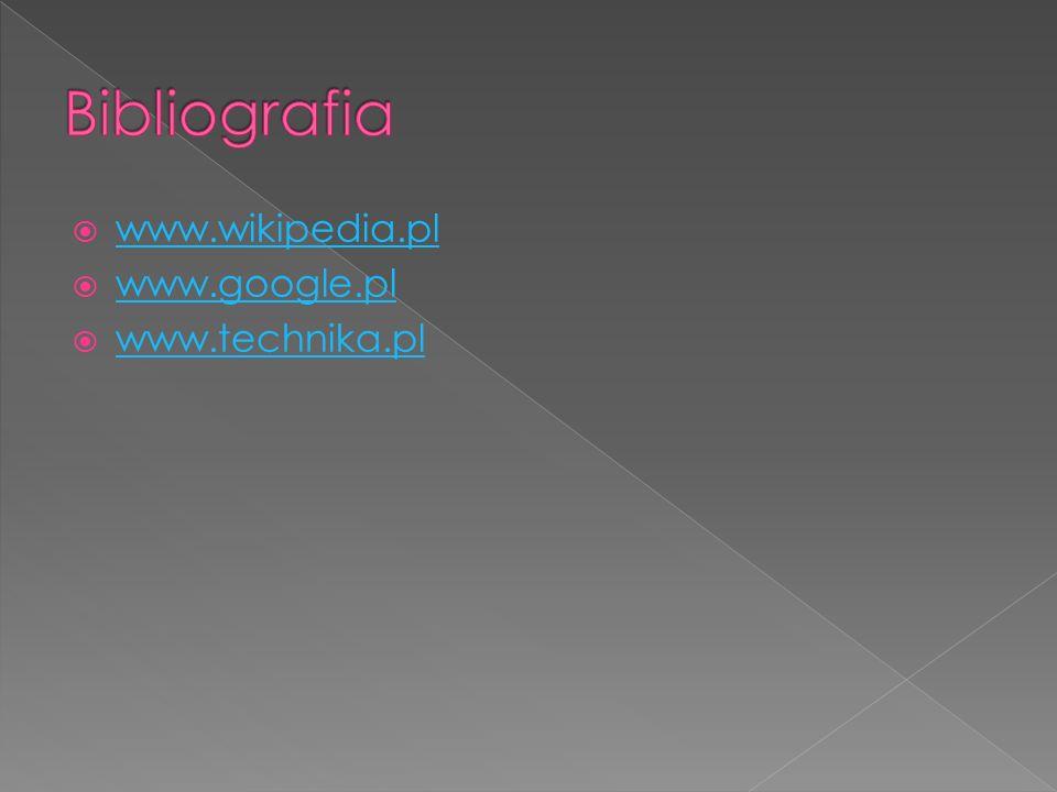 Bibliografia www.wikipedia.pl www.google.pl www.technika.pl