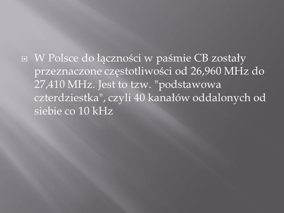 W Polsce do łączności w paśmie CB zostały przeznaczone częstotliwości od 26,960 MHz do 27,410 MHz.