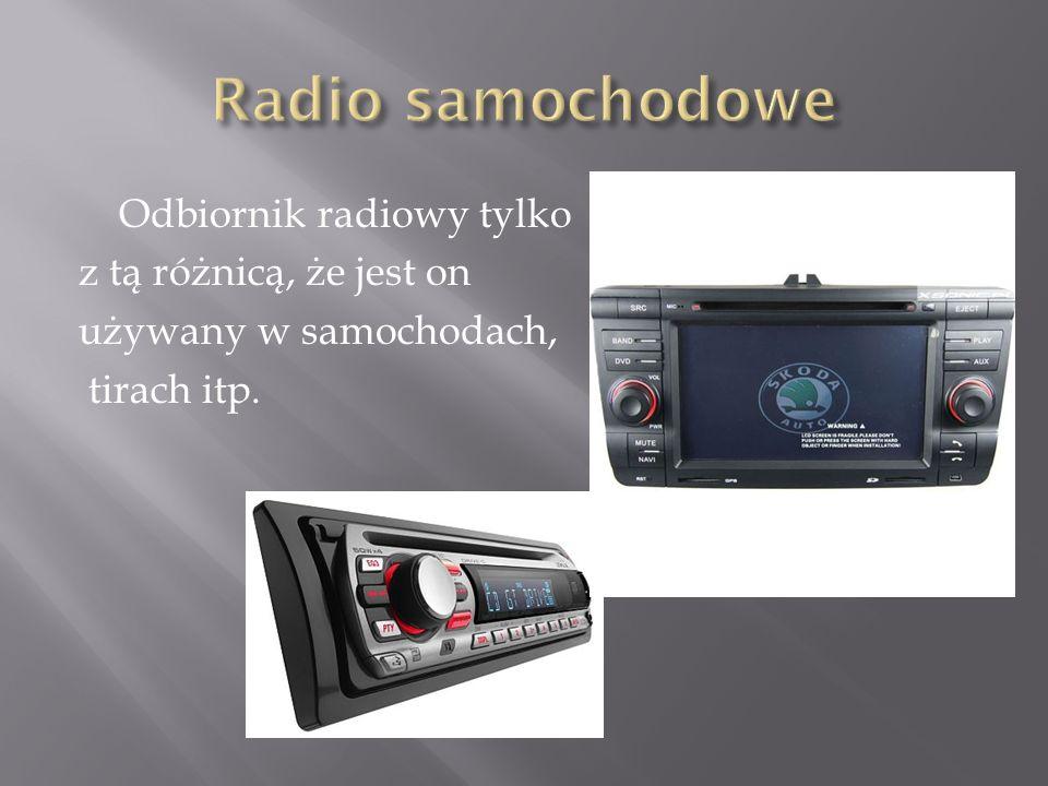Radio samochodowe Odbiornik radiowy tylko z tą różnicą, że jest on