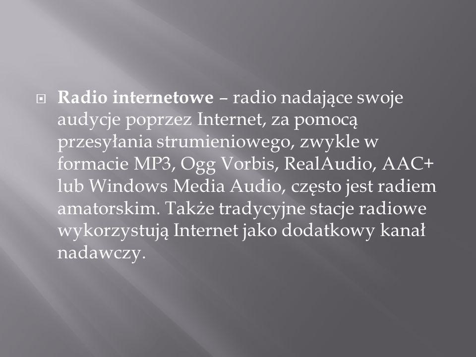 Radio internetowe – radio nadające swoje audycje poprzez Internet, za pomocą przesyłania strumieniowego, zwykle w formacie MP3, Ogg Vorbis, RealAudio, AAC+ lub Windows Media Audio, często jest radiem amatorskim.