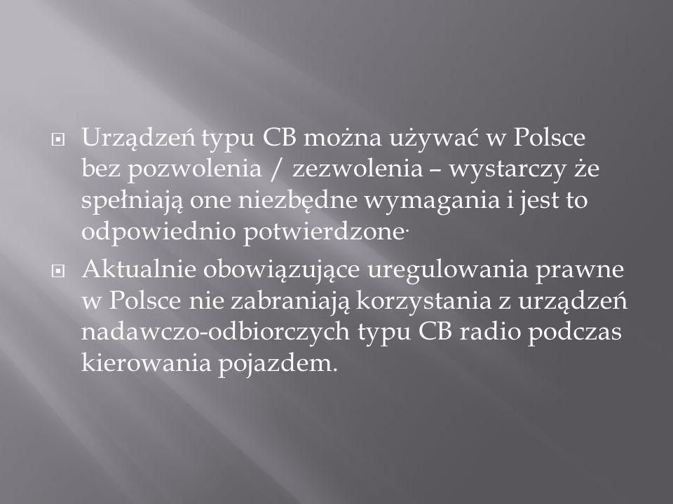 Urządzeń typu CB można używać w Polsce bez pozwolenia / zezwolenia – wystarczy że spełniają one niezbędne wymagania i jest to odpowiednio potwierdzone.