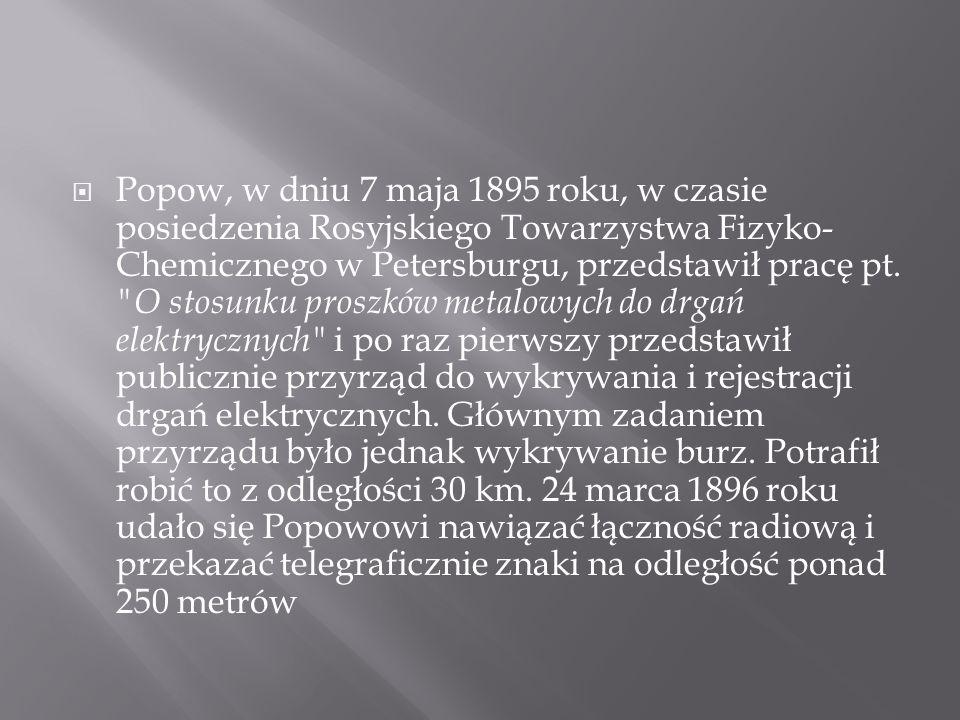 Popow, w dniu 7 maja 1895 roku, w czasie posiedzenia Rosyjskiego Towarzystwa Fizyko-Chemicznego w Petersburgu, przedstawił pracę pt.