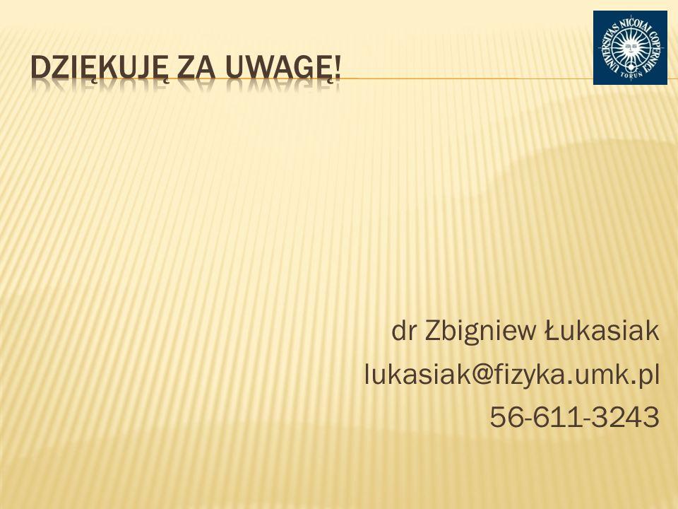 Dziękuję za uwagę! dr Zbigniew Łukasiak lukasiak@fizyka.umk.pl 56-611-3243