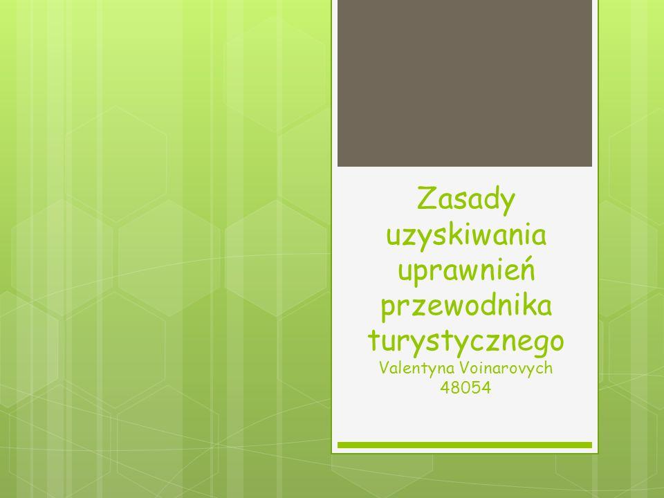 Zasady uzyskiwania uprawnień przewodnika turystycznego Valentyna Voinarovych 48054