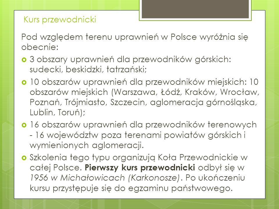 Kurs przewodnickiPod względem terenu uprawnień w Polsce wyróżnia się obecnie: