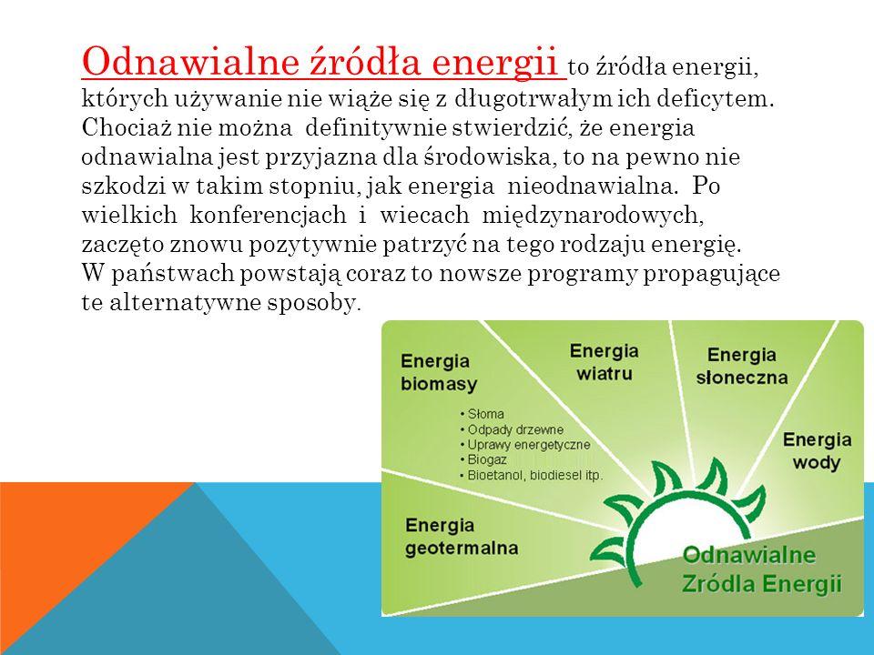 Odnawialne źródła energii to źródła energii, których używanie nie wiąże się z długotrwałym ich deficytem.
