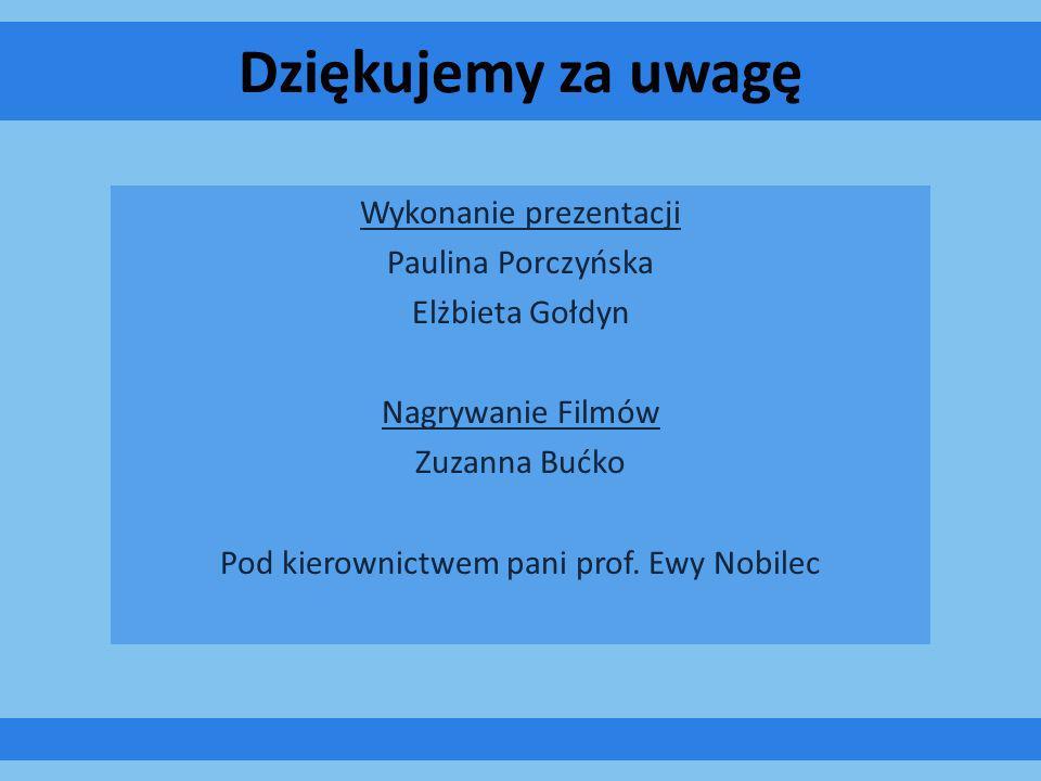 Dziękujemy za uwagę Wykonanie prezentacji Paulina Porczyńska