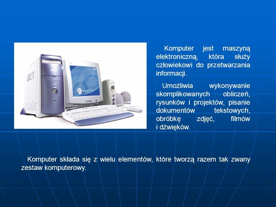 Komputer jest maszyną elektroniczną, która służy człowiekowi do przetwarzania informacji.