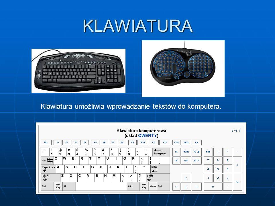 KLAWIATURA Klawiatura umożliwia wprowadzanie tekstów do komputera.