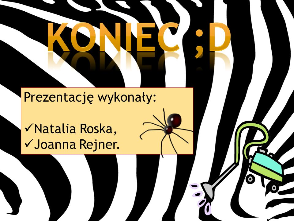 Koniec ;d Prezentację wykonały: Natalia Roska, Joanna Rejner.