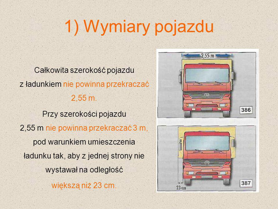 1) Wymiary pojazdu Całkowita szerokość pojazdu z ładunkiem nie powinna przekraczać 2,55 m.