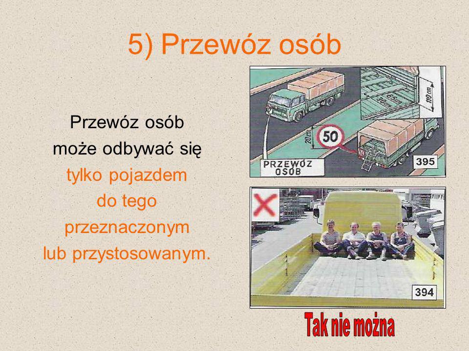 5) Przewóz osób Przewóz osób może odbywać się tylko pojazdem do tego