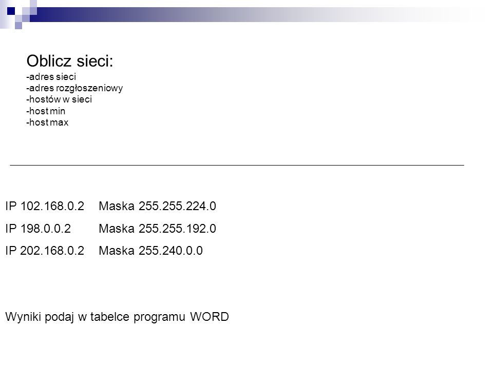 Oblicz sieci: -adres sieci -adres rozgłoszeniowy -hostów w sieci -host min -host max