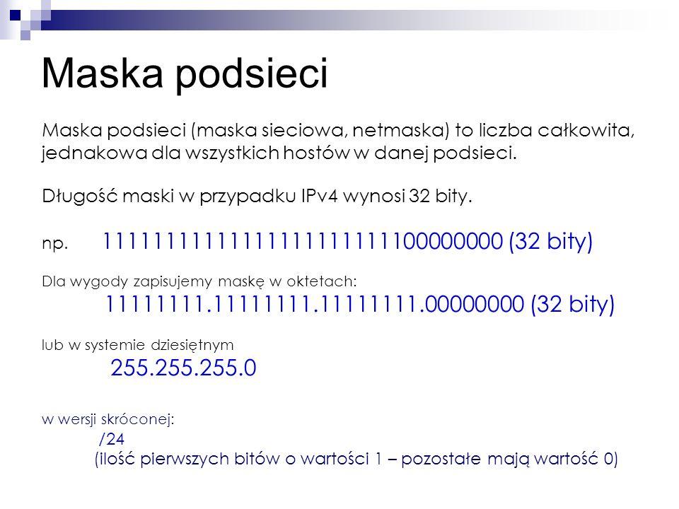 Maska podsieci Maska podsieci (maska sieciowa, netmaska) to liczba całkowita, jednakowa dla wszystkich hostów w danej podsieci.