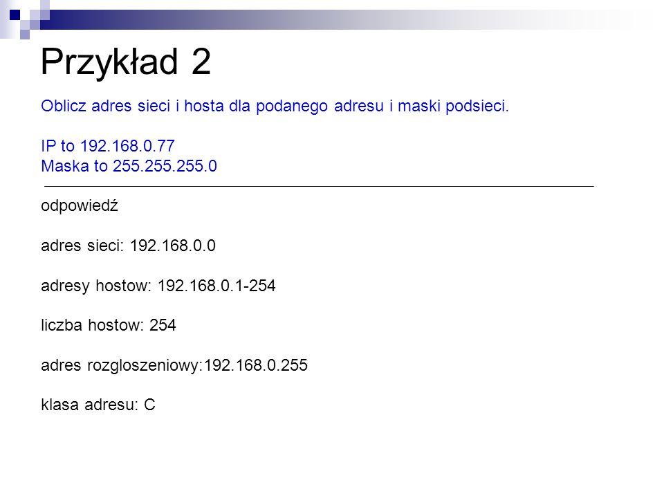 Przykład 2 Oblicz adres sieci i hosta dla podanego adresu i maski podsieci. IP to 192.168.0.77. Maska to 255.255.255.0.