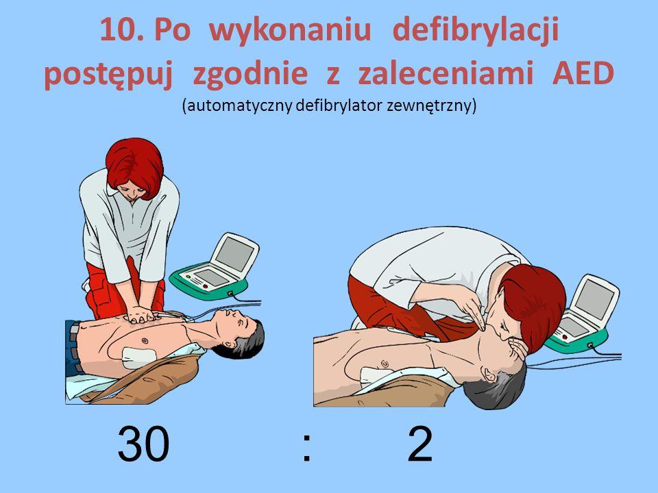 10. Po wykonaniu defibrylacji postępuj zgodnie z zaleceniami AED (automatyczny defibrylator zewnętrzny)