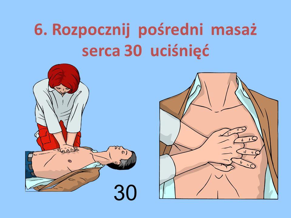 6. Rozpocznij pośredni masaż serca 30 uciśnięć