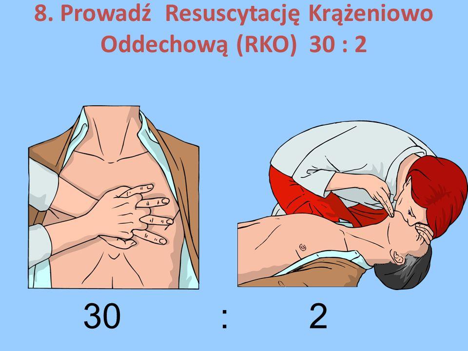8. Prowadź Resuscytację Krążeniowo Oddechową (RKO) 30 : 2