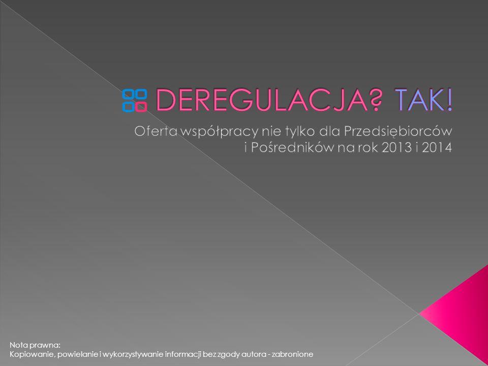 DEREGULACJA TAK! Oferta współpracy nie tylko dla Przedsiębiorców i Pośredników na rok 2013 i 2014.